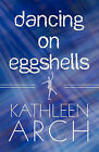 Dancing on Eggshells by Kathleen Arch (Paperback / softback, 2009)