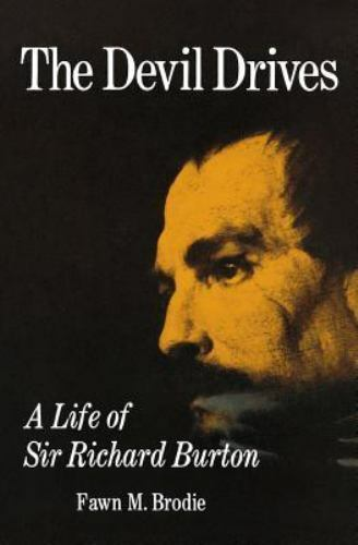 The Devil Drives: A Life of Sir Richard Burton: By Brodie, Fawn M.
