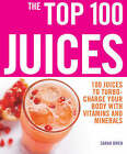 The Top 100 Juices: 100 Juices To Turbo Charge Your Body With Vitamins and Minerals by Sarah Owen (Paperback, 2007)