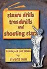 Steam Drills, Treadmills, and Shooting Stars -A Story of Our Times- by Rivera Sun (Hardback, 2013)