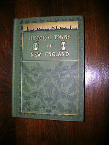 Historic Towns of New England Lyman Powell, Ed. 2nd Edition 3rd Imp 1899 Superb!