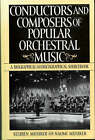 Conductors and Composers of Popular Orchestral Music: A Biographical and Discographical Sourcebook by Naomi Musiker, Reuben Musiker (Hardback, 1998)