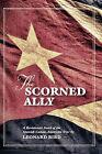The Scorned Ally: A Revisionist Novel of the Spanish-Cuban-American War by Leonard Bird (Paperback / softback, 2009)