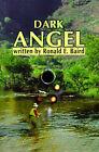 Dark Angel by Ronald E Baird (Paperback / softback, 2001)