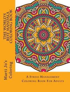 The Worlds Best Mandala Coloring Book A Stress Management For Adults By Marti Jos Staff And Adult Books 2015