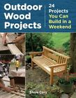 Outdoor wood projects: 24 Projects you can build in a weekend by Steve Cory (Paperback, 2014)