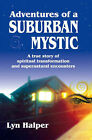 Adventures of a Suburban Mystic: A True Story of Spiritual Transformation and Supernatural Encounters by Lyn Halper (Paperback, 2001)