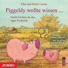 Piggeldy wollte wissen ... Nichts leichter als das, sagte Frederick von Dieter Loewe und Elke Loewe (2009)