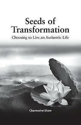 1 of 1 - Seeds of Transformation: Choosing to Live an Authentic Life by Charmaine Shaw