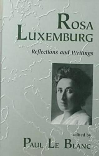 Rosa Luxemburg : Writings and Reflections by Le, Blanc Paul