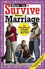 How to Survive Your Marriage: By Hundreds of Happy Couples Who Did by Hundreds of Heads (Paperback / softback, 2005)