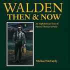 Walden Then & Now  : An Alphabetical Tour of Henry Thoreau's Pond by Michael McCurdy (Hardback, 2010)