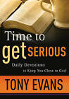 Time to Get Serious: Daily Devotions to Keep You Close to God by Tony Evans (Paperback, 2007)