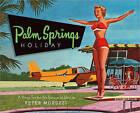 Palm Springs Holiday by Peter Moruzzi (Hardback, 2009)