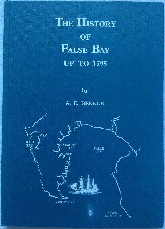 The History of False Bay up to 1795 by A E Bekker - Hardcover