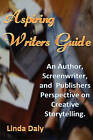 Aspiring Writers Guide: An Author, Screenwriter, and Publishers Perspective on Creative Storytelling. by Linda Daly (Paperback / softback, 2011)