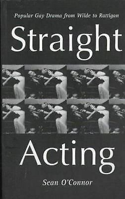Straight-Acting : Popular Gay Drama from Wilde to Rattigan by O'Connor, Sean