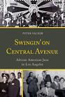 Swingin' on Central Avenue: African American Jazz in Los Angeles by Peter Vacher (Hardback, 2015)