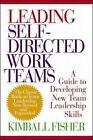 Leading Self-Directed Work Teams: A Guide to Developing New Team Leadership Skills by Kimball Fisher (Hardback, 2000)