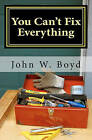 You Can't Fix Everything: A Husband's Perspective on Dealing with Breast Cancer by John W Boyd (Paperback / softback, 2011)