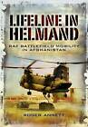 Lifeline in Helmand: RAF Front-Line Air Supply in Afghanistan: 1310 Flight in Action by Roger Annett (Hardback, 2010)