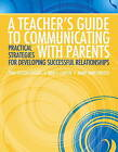 A Teacher's Guide to Communicating with Parents: Practical Strategies for Developing Successful Relationships by Mary Anne Prater, Tina Taylor Dyches, Nari J. Carter (Paperback, 2011)