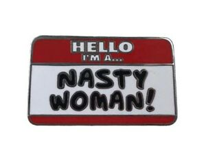 Details about NASTY WOMAN NAME BADGE Enamel PIN Backpack Hat Lapel Pin