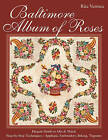 Baltimore Album of Roses: Elegant Motifs to Mix & Match  Step-by-Step Techniques - Applique, Embroidery, Inking, Trapunto by C & T Publishing (Paperback, 2015)