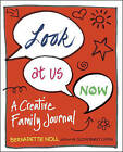 Look at Us Now: A Creative Family Journal by Bernadette Noll (Paperback, 2016)