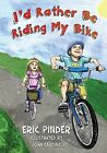 I'd Rather Be Riding My Bike by Eric Pinder (Paperback / softback, 2013)