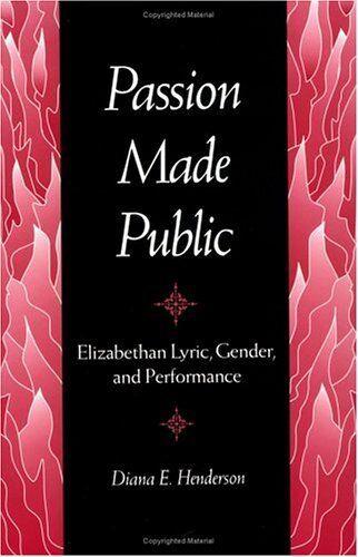 Passion Made Public: Elizabethan Lyric, Gender, and Performance