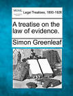 A Treatise on the Law of Evidence. by Simon Greenleaf (Paperback / softback, 2010)