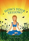 How's Your Yellow? 9781291139563 by Ceri-ann Beecroft Book