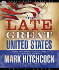 The Late Great United States: What Bible Prophecy Reveals about America's Last Days by Mark Hitchcock (CD-Audio, 2009)