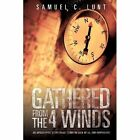 Gathered from the 4 Winds by Samuel C Lunt (Paperback / softback, 2013)