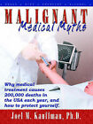 Malignant Medical Myths: Why Medical Treatment Causes 200,000 Deaths in the USA Each Year. by Joel M Kauffman (Paperback / softback, 2006)