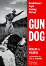Gun Dog : Revolutionary Rapid Training Method by Richard A. Wolters (1961, Hardcover, Revised)