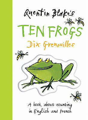 Quentin Blake's Ten Frogs: A Book About Counting In English And French By