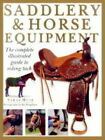 Saddlery and Horse Equipment: The Complete Illustrated Guide to Riding Tack and Clothing by Sarah Muir (Hardback, 1999)