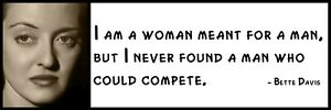 Wall-Quote-Bette-Davis-I-am-a-woman-meant-for-a-man-but-I-never-found-a-ma