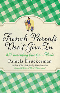 FRENCH-PARENTS-DONT-GIVE-IN-by-Pamela-Druckerman-Hardcover-9780857521637