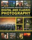 The Illustrated Practical Guide to Digital & Classic Photography: The Expert's Manual on Taking Great Photographs, Fully Illustrated with More Than 1700 Instructive and Inspirational Images by John Freeman, Steve Luck (Hardback, 2015)