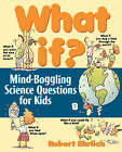 What If?: Mind-boggling Science Questions for Kids by Robert Ehrlich (Paperback, 1998)