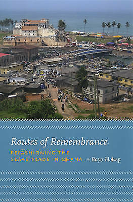 1 of 1 - Routes of Remembrance: Refashioning The Slave Trade In Ghana, Very Good Conditio