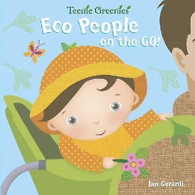 Teenie Greenies Ser.: Eco People on the Go! by Jan Gerardi (2011, Children's Board Books)