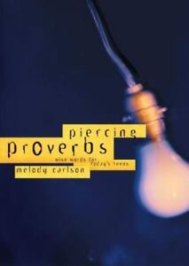 Piercing-Proverbs-Wise-Words-for-Today-039-s-Generation-By-Carlson-Melody