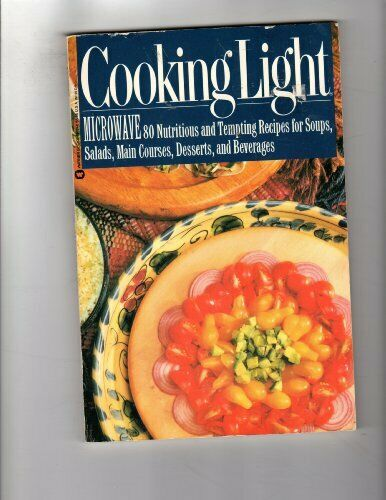 Cooking Light Microwave  80 Nutritious and Tempting Recipes for Soups