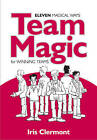 Team Magic: Eleven Magical Ways for Winning Teams by Iris Clermont (Paperback, 2011)