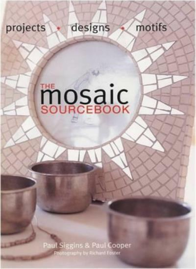 The Mosaic Sourcebook: Projects, Designs, Motifs By Paul Cooper, Paul Siggins