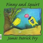 Finny and Squirt 9781425911799 by James Patrick Fry Paperback